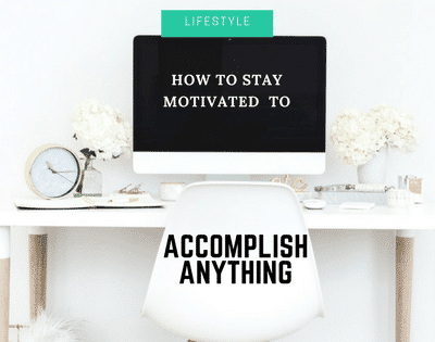 11 Tips to stay motivated and accomplish anything