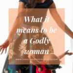 What does it mean to be a Godly Woman