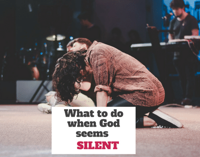 What to do When God seems silent